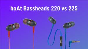 boAt Bassheads 220 vs 225